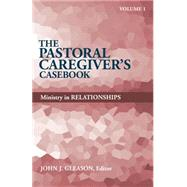 The Pastoral Caregiver's Casebook: Ministry in Relationships by Gleason, John J., 9780817017590