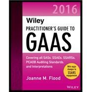 Wiley Practitioner's Guide to Gaas 2016 by Flood, Joanne M., 9781119107590