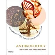 Anthropology Asking Questions about Human Origins, Diversity, and Culture by Welsch, Robert L.; Vivanco, Luis A.; Fuentes, Agustín, 9780199947591