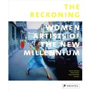 The Reckoning: Women Artists of the New Millennium by Heartney, Eleanor; Posner, Helaine; Princenthal, Nancy; Scott, Sue, 9783791347592