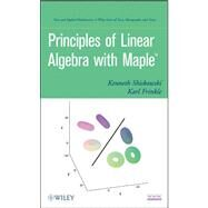 Principles of Linear Algebra With Maple by Shiskowski, Kenneth M.; Frinkle, Karl, 9780470637593