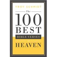 The 100 Best Bible Verses on Heaven by Schmidt, Troy, 9780764217593