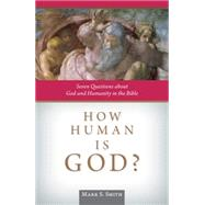 How Human Is God?: Seven Questions About God and Humanity in the Bible by Smith, Mark S., 9780814637593