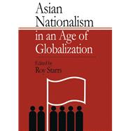 Asian Nationalism in an Age of Globalization by Starrs,Roy, 9781138987593