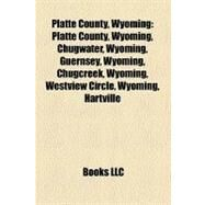 Platte County, Wyoming : Platte County, Wyoming, Chugwater, Wyoming, Guernsey, Wyoming, Chugcreek, Wyoming, Westview Circle, Wyoming, Hartville by , 9781156567593