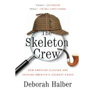 The Skeleton Crew: How Amateur Sleuths Are Solving America's Coldest Cases by Halber, Deborah, 9781451657593
