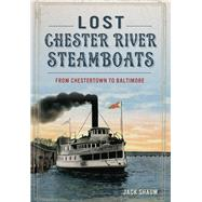 Lost Chester River Steamboats by Shaum, Jack, 9781467117593