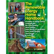 The Renewable Energy Home Handbook: Insulation & Energy Saving, Living Off-Grid, Biomass Heating, Wind Turbines, Solar Electric PV Generation, Solar Water Heating, Heat Pumps, & More by Porter, Lindsay, 9781845847593