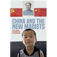 China and the New Maoists by Brown, Kerry; Van Nieuwenhuizen, Simone, 9781783607594