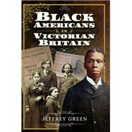 Black Americans in Victorian Britain by Green, Jeffrey P., 9781526737595