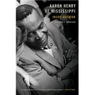Aaron Henry of Mississippi: Inside Agitator by Morrison, Minion K. C., 9781557287595