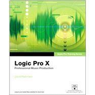 Apple Pro Training Series Logic Pro X: Professional Music Production by Nahmani, David, 9780321967596