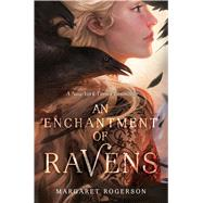 An Enchantment of Ravens by Rogerson, Margaret, 9781481497596