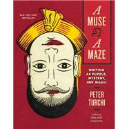 A Muse and a Maze Writing as Puzzle, Mystery, and Magic by Turchi, Peter, 9781595347596