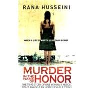 Murder in the Name of Honor The True Story of One Woman's Heroic Fight Against an Unbelievable Crime by Husseini, Rana, 9781851687596