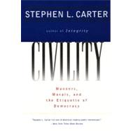 Civility : Manners, Morals, and the Etiquette of Democracy by Carter, Stephen L., 9780060977597