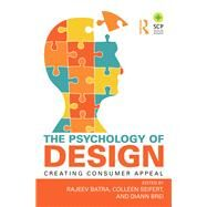 The Psychology of Design: Creating Consumer Appeal by Batra; Rajeev, 9780765647597