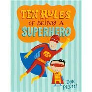 Ten Rules of Being a Superhero by Pilutti, Deb; Pilutti, Deb, 9780805097597