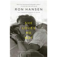 She Loves Me Not by Hansen, Ron, 9781451617597