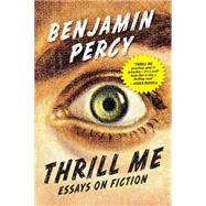 Thrill Me Essays on Fiction by Percy, Benjamin, 9781555977597