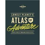 Lonely Planet's Atlas of Adventure by Lonely Planet Publications, 9781786577597