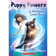 Puppy Powers #1: A Wishbone Come True by Earhart, Kristin, 9780545617598