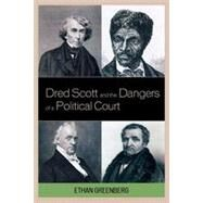 Dred Scott and the Dangers of a Political Court by Greenberg, Ethan, 9780739137598