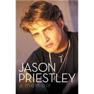 Jason Priestley: A Memoir by Priestley, Jason; McCarron, Julie (CON), 9780062247599