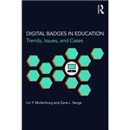 Digital Badges in Education: Trends, Issues, and Cases by Muilenburg; Lin Y., 9781138857599