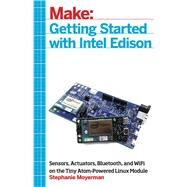 Getting Started With Intel Edison by Moyerman, Stephanie, 9781457187599