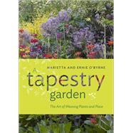 A Tapestry Garden by O'byrne, Marietta; O'byrne, Ernie, 9781604697599