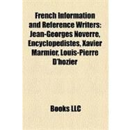 French Information and Reference Writers : Jean-Georges Noverre, Encyclopédistes, Xavier Marmier, Louis-Pierre D'hozier by , 9781158387601