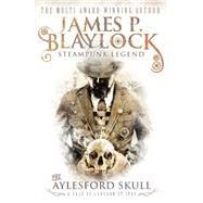 The Aylesford Skull by BLAYLOCK, JAMES P., 9781781167601
