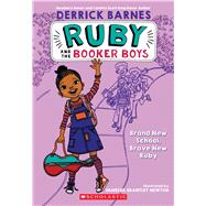 Brand New School, Brave New Ruby (Ruby and the Booker Boys #1) by Barnes, Derrick; Barnes, Derrick D.; Newton, Vanessa; Newton, Vanessa Brantley, 9780545017602