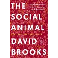 Social Animal : The Hidden Sources of Love, Character, and Achievement by BROOKS, DAVID, 9781400067602