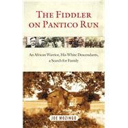 The Fiddler on Pantico Run An African Warrior, His White Descendants, A Search for Family by Mozingo, Joe, 9781451627602