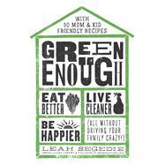 Green Enough by Segedie, Leah, 9781623367602