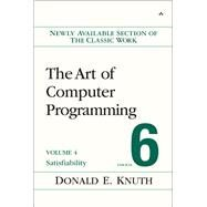 The Art of Computer Programming, Volume 4, Fascicle 6 Satisfiability by Knuth, Donald E., 9780134397603