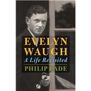 Evelyn Waugh A Life Revisited by Eade, Philip, 9780805097603