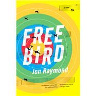 Freebird A Novel by Raymond, Jon, 9781555977603