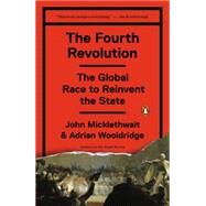 The Fourth Revolution: The Global Race to Reinvent the State by Micklethwait, John; Wooldridge, Adrian, 9780143127604