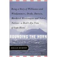 Rounding the Horn : Being the Story of Williwaws and Windjammers, Drake, Darwin, Murdered Missionaries and Naked Natives - A Deck's-Eye View of Cape Horn by Murphy, Dallas, 9780465047604