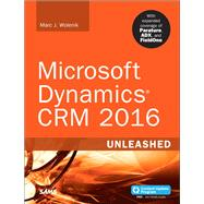 Microsoft Dynamics CRM 2016 Unleashed (includes Content Update Program) With Expanded Coverage of Parature, ADX and FieldOne by Wolenik, Marc, 9780672337604