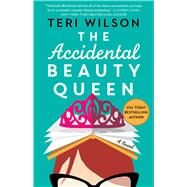 The Accidental Beauty Queen by Wilson, Teri, 9781501197604