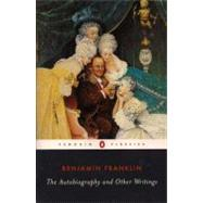 The Autobiography and Other Writings by Franklin, Benjamin (Author); Silverman, Kenneth A. (Editor/introduction), 9780142437605