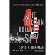 The Billion Dollar Spy by Hoffman, David E., 9780385537605