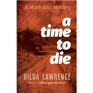 A Time to Die A Mark East Mystery by Lawrence, Hilda, 9780486827605