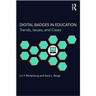 Digital Badges in Education: Trends, Issues, and Cases by Muilenburg; Lin Y., 9781138857605