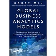 Global Business Analytics Models Concepts and Applications in Predictive, Healthcare, Supply Chain, and Finance Analytics by Min, Hokey, 9780134057606