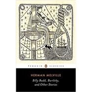 Billy Budd, Bartleby the Scrivener, and Other Stories by Melville, Herman; Coviello, Peter, 9780143107606